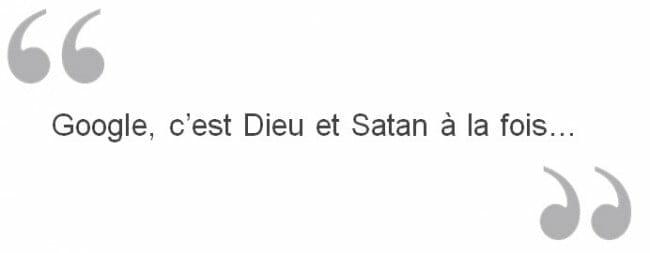 Google, c'est dieu et satan à la fois !