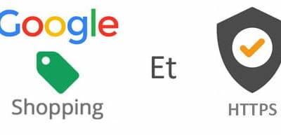 Google impose le HTTPS pour les annonceurs Google Shopping