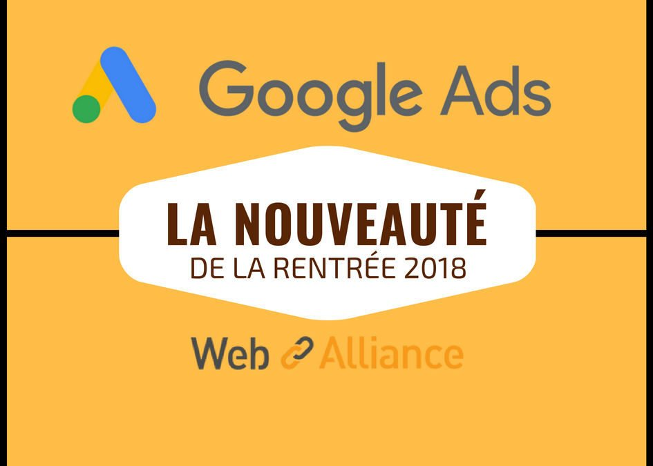Voilà à quoi vont ressembler les annonces Google AdWords/Ads de la rentrée 2018