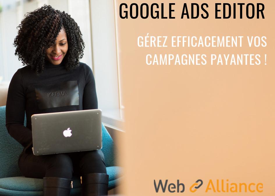 Notre guide « Google Ads Editor » pour gérer et optimiser vos campagnes publicitaires payantes SEA.